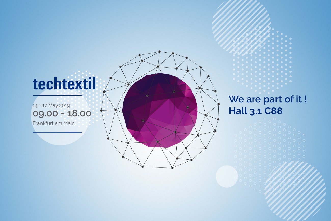 Texchtextil 2019 - Hall 3.1 C88 - from 14 to 17 May in Frankfurt am Main